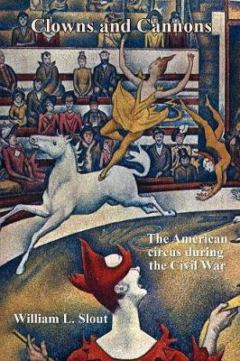 Clowns and Cannons: The American Circus During the Civil War (Paperback)