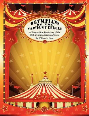 Olympians of the Sawdust Circle: A Biographical Dictionary of the Nineteenth Century American Circus (Paperback)