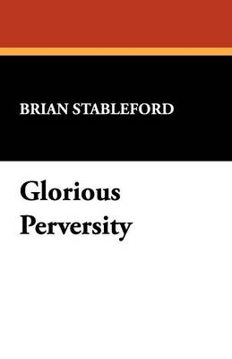 Glorious Perversity: Decline and Fall of Literary Decadence - I.O.Evans Studies in the Philosophy & Criticism of Literature v. 35. (Paperback)