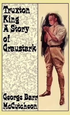 Truxton King: A Story of Graustark (Hardback)