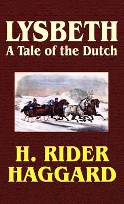 Lysbeth, a Tale of the Dutch: A Tale of the Dutch (Hardback)