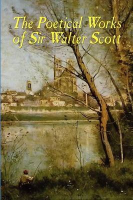 The Poetical Works of Sir Walter Scott (Paperback)
