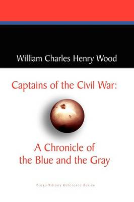 Captains of the Civil War: A Chronicle of the Blue and the Gray (Paperback)