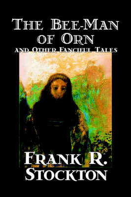 The Bee-Man of Orn and Other Fanciful Tales (Hardback)