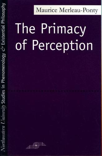 The Primacy of Perception - Studies in Phenomenology and Existential Philosophy (Paperback)