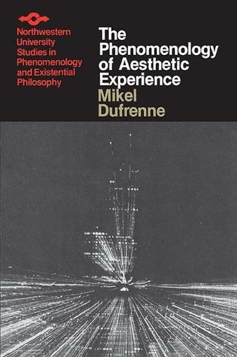The Phenomenology of Aesthetic Experience - Studies in Phenomenology and Existential Philosophy (Paperback)