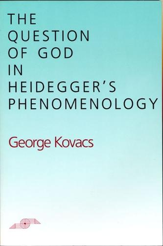 The Question of God in Heidegger's Phenomenology - Studies in Phenomenology and Existential Philosophy (Paperback)