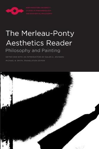 The Merleau-Ponty Aesthetics Reader: Philosophy and Painting - Studies in Phenomenology and Existential Philosophy (Paperback)