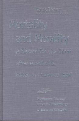 Mortality and Morality: A Search for Good After Auschwitz - Studies in Phenomenology and Existential Philosophy (Hardback)