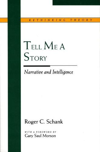 Tell Me a Story: Narrative and Intelligence - Rethinking Theory (Paperback)