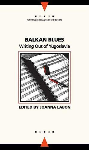 Balkan Blues: Writing Out of Yugoslavia (Paperback)