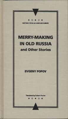 Merry-Making in Old Russia: and Other Stories - Writings from an Unbound Europe (Hardback)