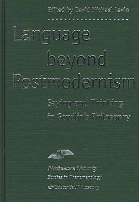 Language Beyond Postmodernism: Saying and Thinking in Gendlin's Philosophy - Studies in Phenomenology and Existential Philosophy (Hardback)