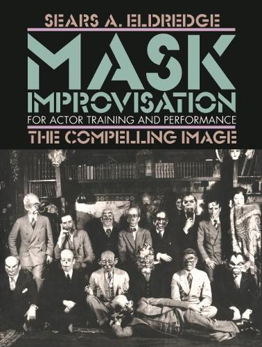 Compelling Image: Mask Improvisation for Actor Training and Performance (Paperback)