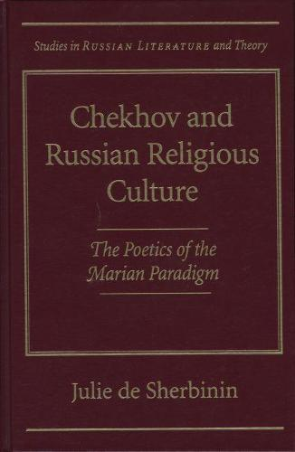 Chekhov and Russian Religious Culture: The Poetics of the Marian Paradigm - Studies in Russian Literature and Theory (Hardback)