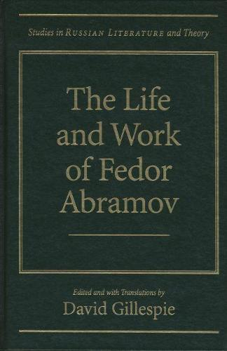 The Life and Works of Fedor Abramov - Studies in Russian Literature and Theory (Hardback)