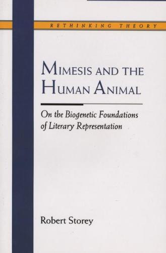 Mimesis and the Human Animal: On the Biogenetic Foundations of Literary Representation - Rethinking Theory (Paperback)