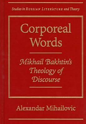 Corporeal Words: Mikhail Bakhtin's Theology of Discourse - Studies in Russian Literature and Theory (Hardback)
