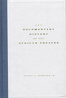 A Documentary History of the African Theatre (Hardback)
