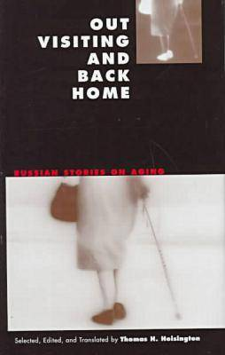 Out Visiting and Back Home: Russian Stories on Aging (Hardback)