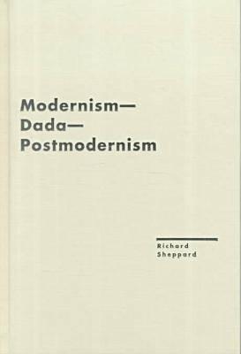 Modernism, Dada, Postmodernism - Avant-garde and Modernism Studies (Hardback)