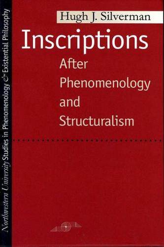 Inscriptions: After Phenomenology and Structuralism - Studies in Phenomenology and Existential Philosophy (Paperback)