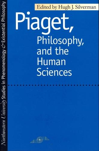 Piaget, Philosophy and the Human Sciences - Studies in Phenomenology and Existential Philosophy (Paperback)