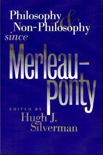 Philosophy and Non-philosophy Since Merleau-Ponty - Studies in Phenomenology and Existential Philosophy (Paperback)