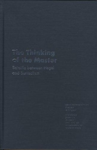 The Thinking of the Master: Bataille Between Hegel and Surrealism - Essays - Avant-garde and Modernism Studies (Hardback)