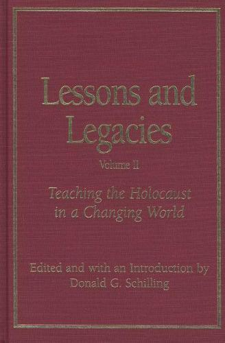 Lessons and Legacies: Lessons and Legacies v. 2; Teaching the Holocaust in a Changing World Teaching the Holocaust in a Changing World v. 2 (Hardback)