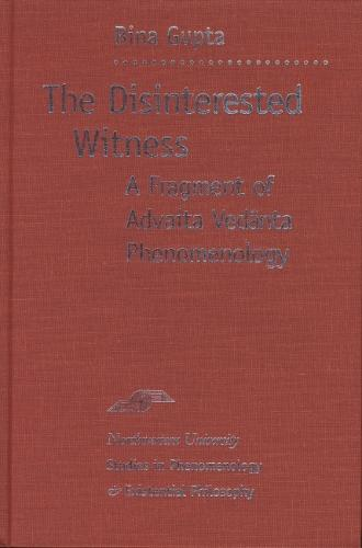 The Disinterested Witness: A Fragment of Advaita Vedanta Phenomenology - Studies in Phenomenology and Existential Philosophy (Hardback)