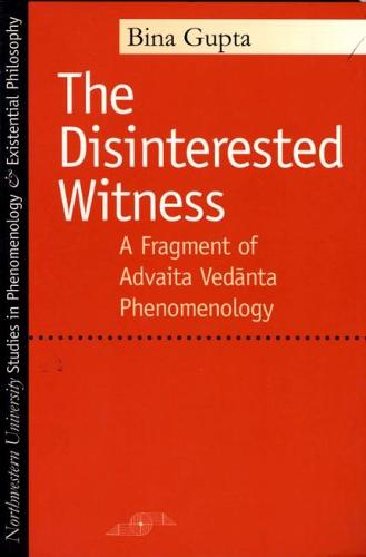 The Disinterested Witness: A Fragment of Advaita Vedanta Phenomenology - Studies in Phenomenology and Existential Philosophy (Paperback)