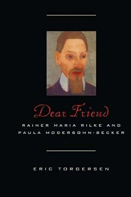 Dear Friend: Rainer Maria Rilke and Paula Modersohn-Becker (Paperback)