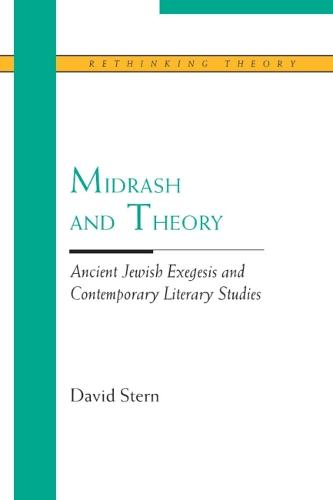Midrash and Theory: Ancient Jewish Exegesis and Contemporary Literary Studies - Rethinking Theory (Paperback)