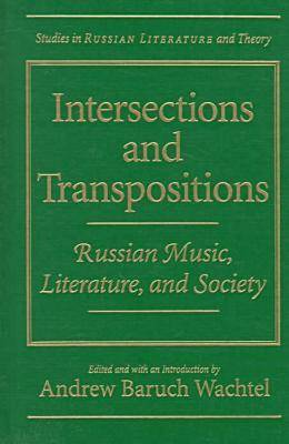 Intersections and Transpositions: Russian Music, Literature and Society - Studies in Russian Literature and Theory (Paperback)