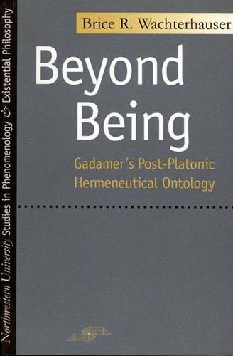 Beyond Being: Gadamer's Post-Platonic Hermeneutic Ontology - Studies in Phenomenology and Existential Philosophy (Hardback)