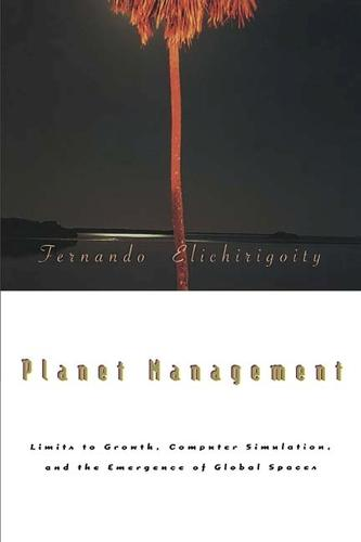 Planet Management: Limits to Growth, Computer Simulation and the Emergence of Global Spaces - Northwestern University media topographies (Paperback)
