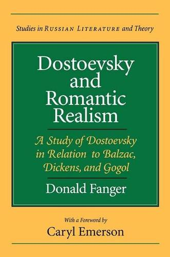 Dostoevsky and Romantic Realism: A Study of Dostoevsky in Relation to Balzac, Dickens and Gogol - Studies in Russian Literature and Theory (Paperback)
