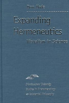 Expanding Hermeneutics: Visualizing Science - Studies in Phenomenology and Existential Philosophy (Hardback)