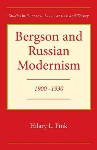 Bergson and Russian Modernism, 1900-30 - Studies in Russian Literature and Theory (Hardback)