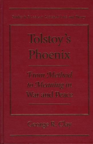 "Tolstoy's Phoenix: From Method to Meaning in """"War and Peace - Studies in Russian Literature and Theory (Hardback)"