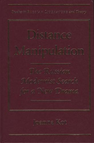 Distance Manipulation: The Russian Modernist Search for a New Drama - Studies in Russian Literature and Theory (Hardback)