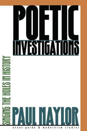 Poetic Investigations: Singing the Holes in History - Avant-garde and Modernism Studies (Paperback)