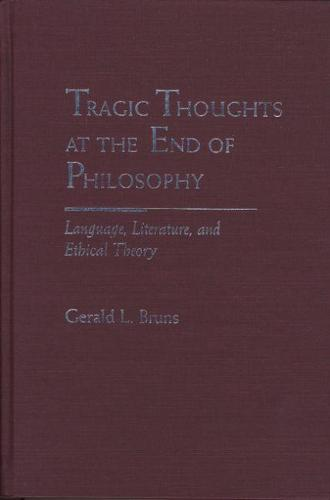 Tragic Thoughts at the End of Philosophy: Language, Literature and Ethical Theory - Rethinking Theory (Hardback)