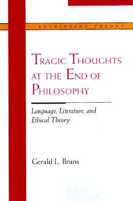 Tragic Thoughts at the End of Philosophy: Language, Literature and Ethical Theory - Rethinking Theory (Paperback)