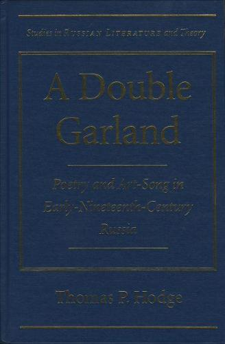 A Double Garland: Poetry and Art Song in Early Nineteenth-century Russia - Studies in Russian Literature and Theory (Hardback)
