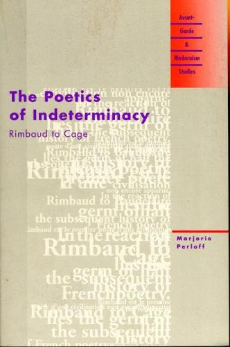 The Poetics of Indeterminacy: Rimbaud to Cage - Avant-garde and Modernism Studies (Paperback)