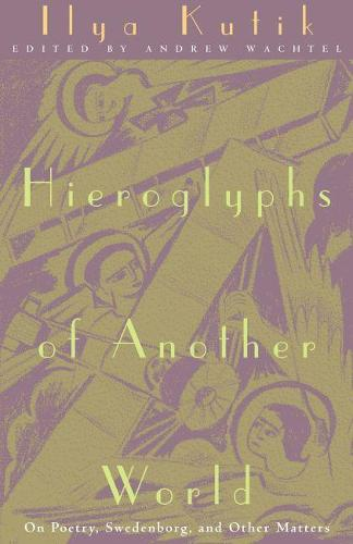 Hieroglyphs of Another World: On Poetry, Swedenborg, and Other Matters (Hardback)