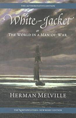 White-jacket: Or, The World in a Man-of-war - Northwestern-Newberry Editions of the Writings of Herman Melville (Paperback)