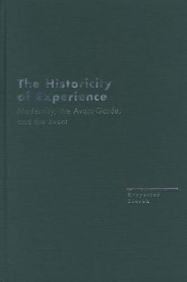 The Historicity of Experience: Modernity, the Avant-Garde, and the Event - Avant-Garde & Modernism Studies (Hardback)